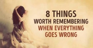 8 Things Worth Remembering When Everything Goes Wrong